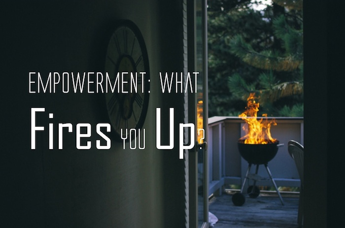 Empowerment: What Fires You Up?