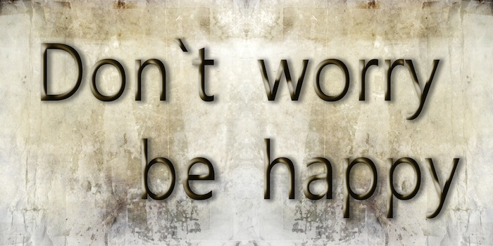 Don't Worry…Be Happy!